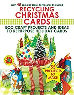Recycling Christmas Cards: Eco Craft Projects and Ideas to Repurpose Holiday Cards- With 45 Special Blank Templates Included as Downloads – October 4, 2014
