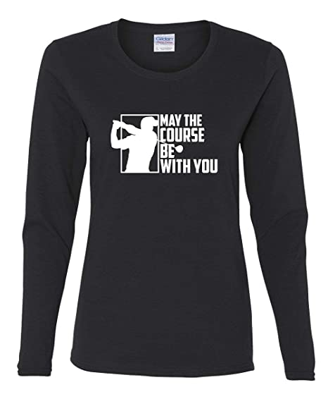 169740b2 Amazon.com: May The Course Be with You Women's Long Sleeve Tee Funny Golf  Club Golfing Fan: Clothing