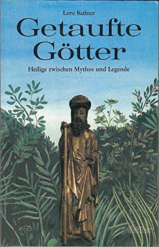Getaufte Götter. Heilige zwischen Mythos und Legende