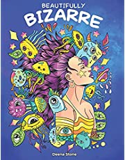 Beautifully Bizarre: A Funny Mind-blowing Coloring Book For Adults