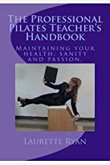 The Professional Pilates Teacher's Handbook: Maintaining your health, sanity and passion. Paperback