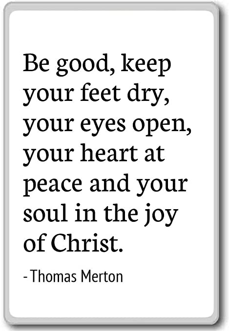 Be Good Keep Your Feet Dry Your Eyes Open Thomas Merton