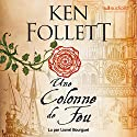 Une Colonne de Feu (Les Piliers de la terre 3) Audiobook by Ken Follett Narrated by Lionel Bourguet