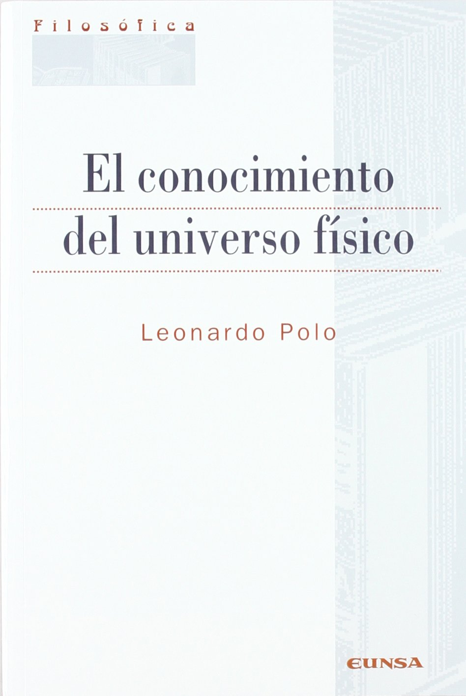 El conocimiento del universo físico Colección filosófica: Amazon.es: Leonardo Polo: Libros