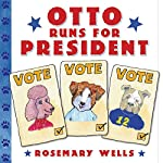 Otto Runs for President | Rosemary Wells