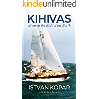 Kihivas: Alone at the Ends of the Earth (Nonfiction Sailing Adventure Memoir)