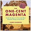 The One-Cent Magenta: Inside the Quest to Own the Most Valuable Stamp in the World Audiobook by James Barron Narrated by Jonathan Yen