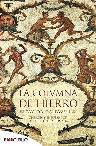 La Columna De Hierro / A Pillar of Iron (Novela Historica) (Spanish Edition) (A Pillar Of Iron By Taylor Caldwell)