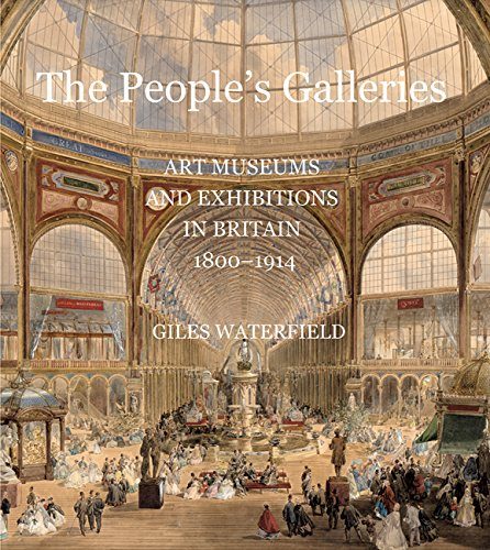 The People's Galleries: Art Museums and Exhibitions in Britain, 1800-1914