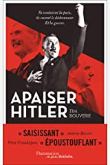 Apaiser Hitler: Ils voulaient la paix, ils eurent le déshonneur. Et la guerre (French Edition) Kindle Edition