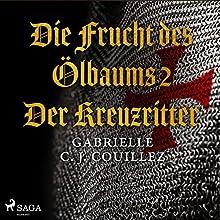 Der Kreuzritter (Die Frucht des Ölbaums 2) Hörbuch von Gabrielle C. J. Couillez Gesprochen von: Patrick Tillmanns