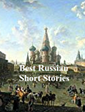BEST RUSSIAN SHORT STORIES: CHEKHOV, TOLSTOY, PUSHKIN, DOSTOYEVSKY, TURGENEV, GOGOL AND MORE (ILLUSTRATED) (English Edition)