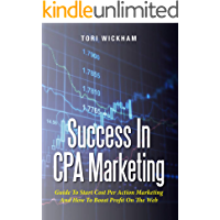 Success In CPA Marketing: Guide To Start Cost Per Action Marketing And How To Boost Profit On The Web