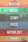 Bristol Short Story Prize Anthology: Vol 10