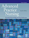 Advanced Practice Nursing: Essential Knowledge for the Profession: Essential Knowledge for the Profession