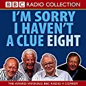 I'm Sorry I Haven't a Clue, Volume 8 Radio/TV Program by  BBC Audiobooks Narrated by Tim Brooke-Taylor, Barry Cryer, Willie Rushton, Graeme Garden