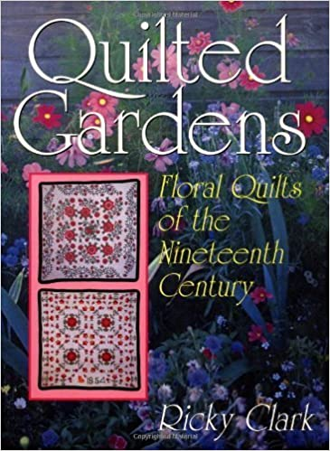 Book Quilted Gardens: Floral Quilts of the Nineteenth Century (Hobbies - needlework & quilting) by Ricky Clark (1994-09-01)