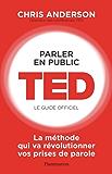 Parler en public. TED - Le guide officiel