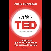 Parler en public. TED - Le guide officiel (ESSAIS PRATIQUE)