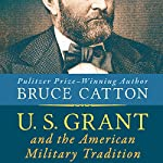 U. S. Grant and the American Military Tradition | Bruce Catton