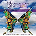 Spontaneous Evolution: Our Positive Future (and a Way to Get There from Here) Audiobook by Bruce Lipton, Steve Bhaerman Narrated by Bruce Lipton, Steve Bhaerman
