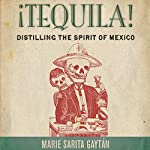 ¡Tequila!: Distilling the Spirit of Mexico | Marie Gaytán