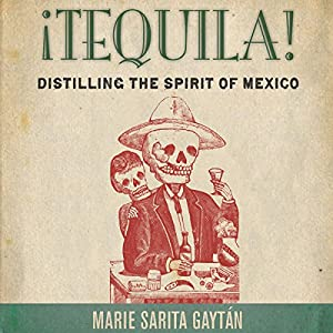 ¡Tequila!: Distilling the Spirit of Mexico Audiobook