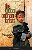 The Global Orphan Crisis, Diane L. Elliot and Diane Lynn Elliot, 0802409547