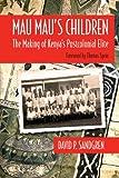 Mau Mau's Children: The Making of Kenya's Postcolonial Elite (Africa and the Diaspora)