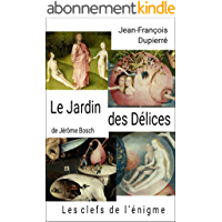Le Jardin des Délices, de Jérôme Bosch: Les clefs de l'énigme