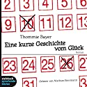 Eine kurze Geschichte vom Glück Hörbuch von Thommie Bayer Gesprochen von: Mathias Herrmann