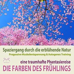 Die Farben des Frühlings - Spaziergang durch die erblühende Natur Hörbuch