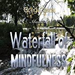 Waterfall of Mindfulness: Wakeful Worry Elimination Technique | Greg Cetus