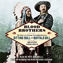 Blood Brothers: The Story of the Strange Friendship Between Sitting Bull and Buffalo Bill Audiobook by Deanne Stillman, Gabra Zackman - Introduction Narrated by Pete Simonelli