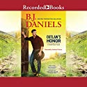 Outlaw's Honor Audiobook by B. J. Daniels Narrated by Graham Winton