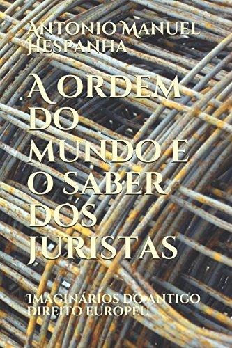 A ordem do mundo e o saber dos juristas: Imaginários do antigo direito europeu (Portuguese Edition)