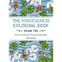 The Mindfulness Coloring Book - Volume Two: More Anti-Stress Art Therapy for Busy People