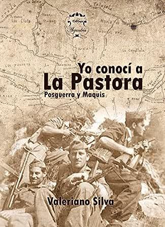 Posguerra y Maquis en España: Yo conocí a la Pastora eBook: Silva, Valeriano, Ediciones, Sar Alejandría: Amazon.es: Tienda Kindle