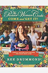 The Pioneer Woman Cooks: Come and Get It!: Simple, Scrumptious Recipes for Crazy Busy Lives Hardcover