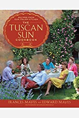 The Tuscan Sun Cookbook: Recipes from Our Italian Kitchen Kindle Edition