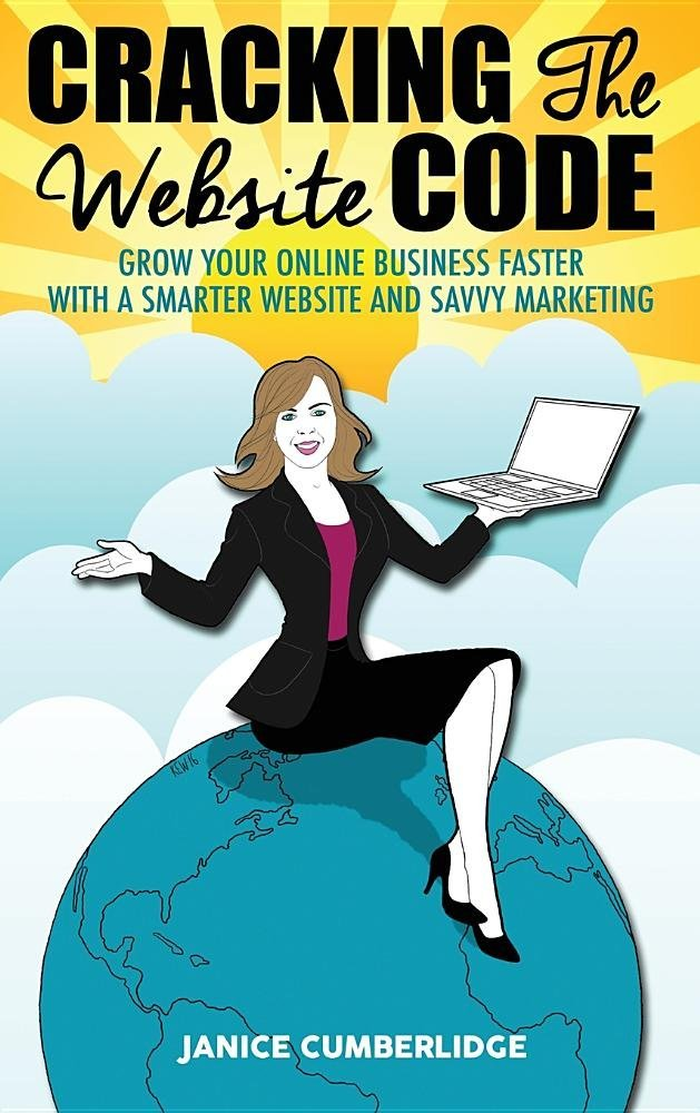 Download Cracking the Website Code: Grow Your Own Online Business Faster with a Smarter Website and Savvy Marketing ebook