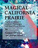 """""""MAGICAL CALIFORNIA PRAIRIE""""  Psychic Art Movement Landscape Photography with Inspirational Writings (Paranormal Supernatural Psychic Ghostly Spiritual Art Photography Book 1)"""