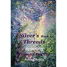 Silver's Threads: Spinning Colours Darkly, Book 1