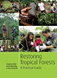 Restoring Tropical Forests: a Practical Guide, Elliott, Stephen and Blakesley, David, 1842464426