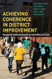 Achieving Coherence in District Improvement : Managing the Relationship Between the Central Office and Schools, Johnson, Susan Moore and Marietta, Geoff, 1612508111