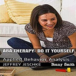 ABA Therapy - Do It Yourself: Applied Behavior Analysis