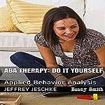 ABA Therapy - Do It Yourself: Applied Behavior Analysis | Jeffrey Jeschke