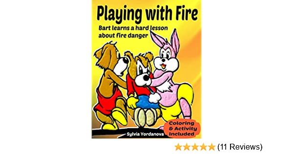 Playing With Fire Bart Learns A Hard Lesson About Danger Illustrated Childrens Book Teaches Awareness