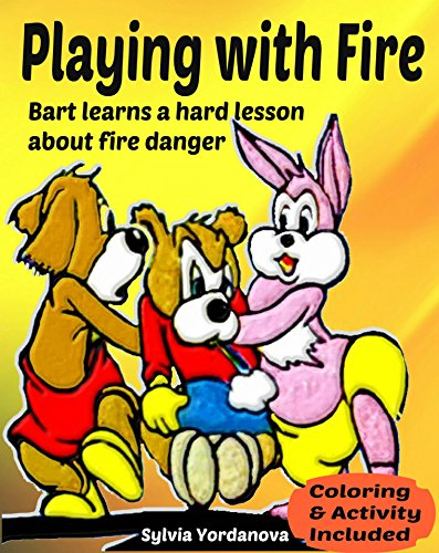 Playing with Fire: Bart learns a hard lesson about fire danger. Illustrated children's book teaches fire awareness