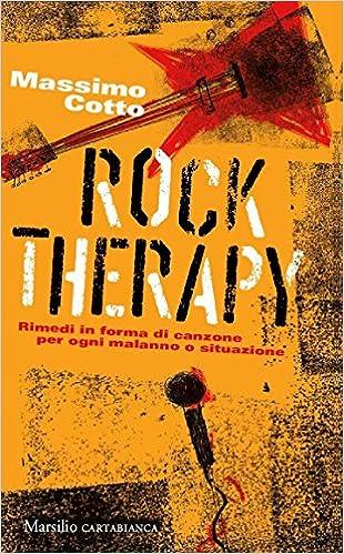 Massimo Cotto - Rock therapy. Rimedi in forma di canzone per ogni malanno o situazione (2017)